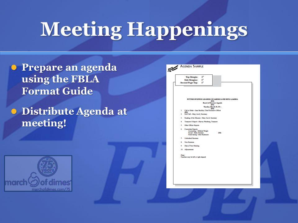 Meeting Happenings Prepare an agenda using the FBLA Format Guide Prepare an agenda using the FBLA Format Guide Distribute Agenda at meeting.