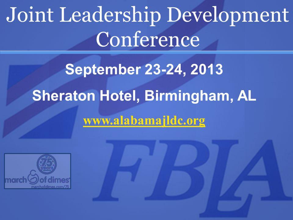 September 23-24, 2013 Sheraton Hotel, Birmingham, AL www.alabamajldc.org Joint Leadership Development Conference
