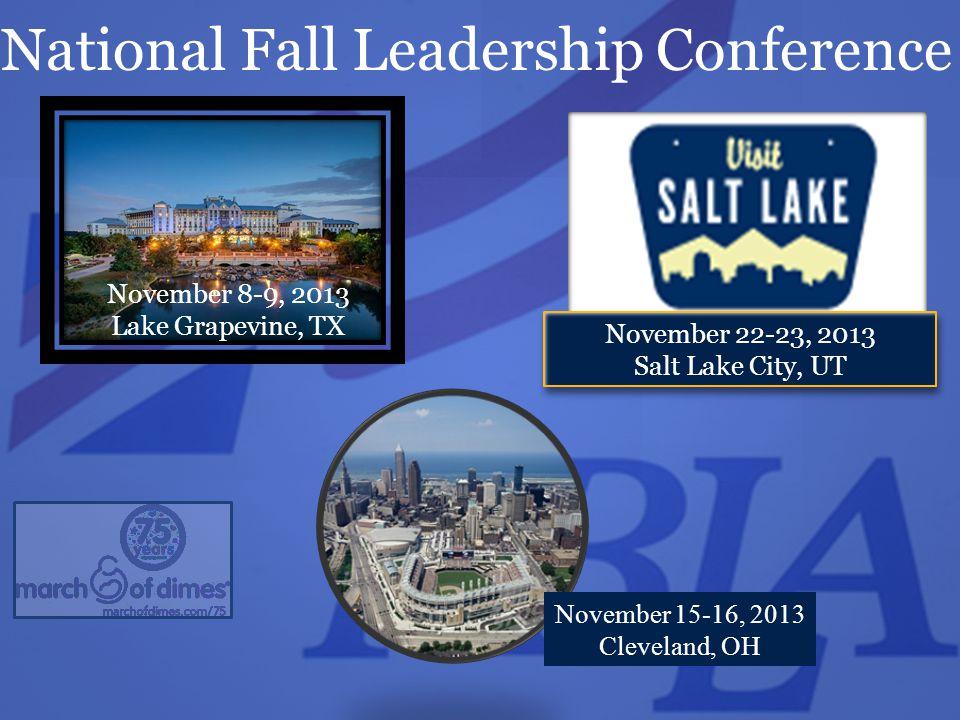 November 22-23, 2013 Salt Lake City, UT November 8-9, 2013 Lake Grapevine, TX National Fall Leadership Conference November 15-16, 2013 Cleveland, OH