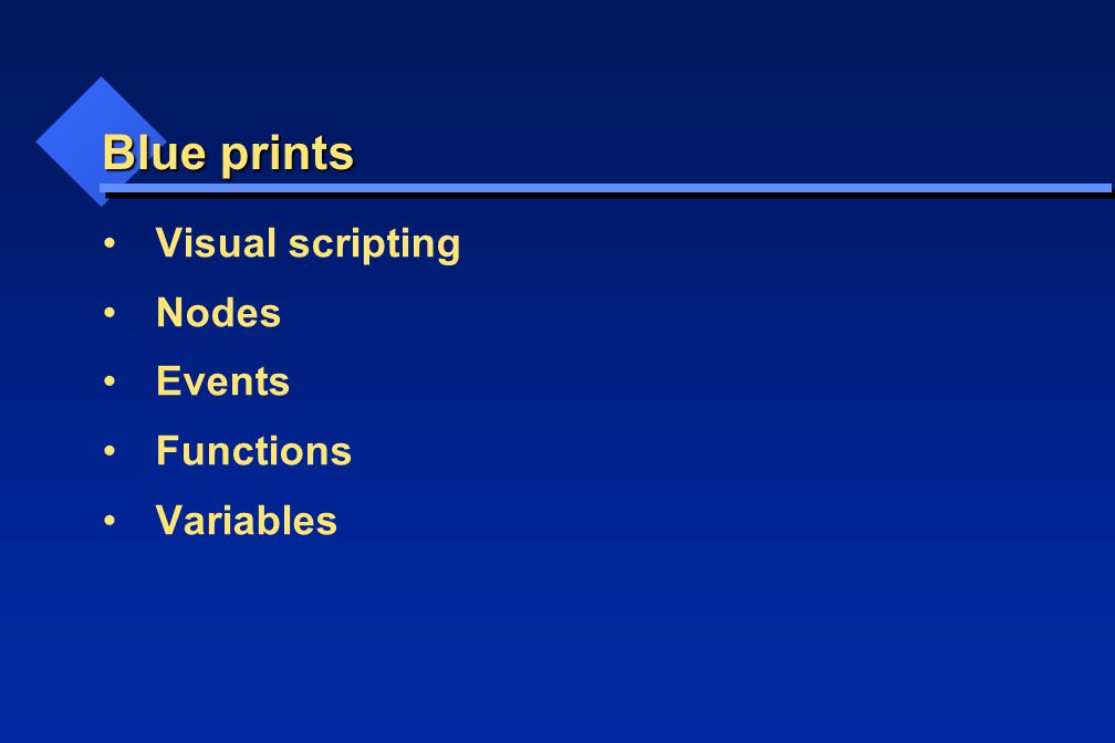 Blue prints Visual scripting Nodes Events Functions Variables