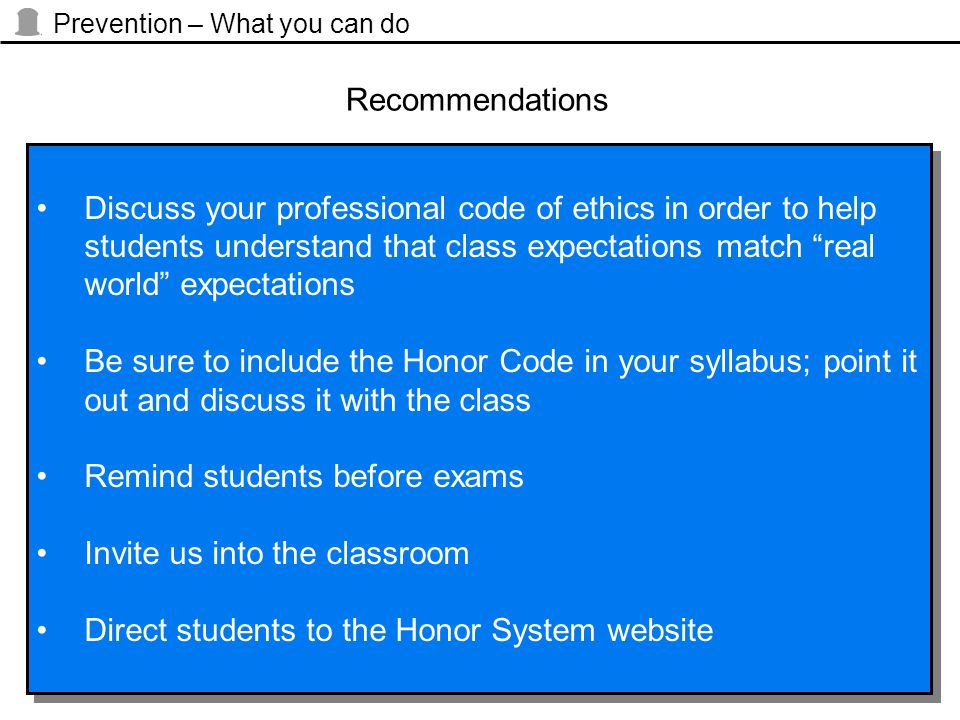 "Prevention – What you can do Discuss your professional code of ethics in order to help students understand that class expectations match ""real world"""