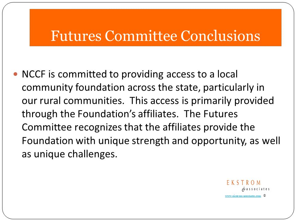 Futures Committee Conclusions The Committee is committed to the continued growth of the Foundation, and to ensuring its products and services are attractive to, and inclusive of, the changing demographics of the state it serves.