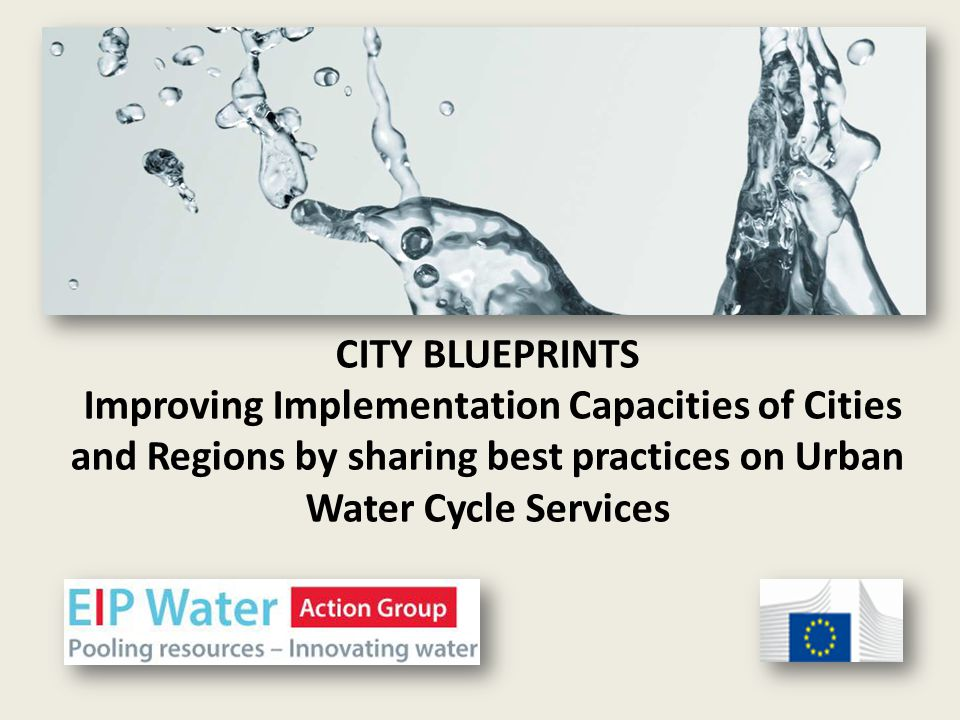 CITY BLUEPRINTS Improving Implementation Capacities of Cities and Regions by sharing best practices on Urban Water Cycle Services