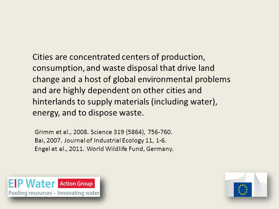 Cities are concentrated centers of production, consumption, and waste disposal that drive land change and a host of global environmental problems and are highly dependent on other cities and hinterlands to supply materials (including water), energy, and to dispose waste.