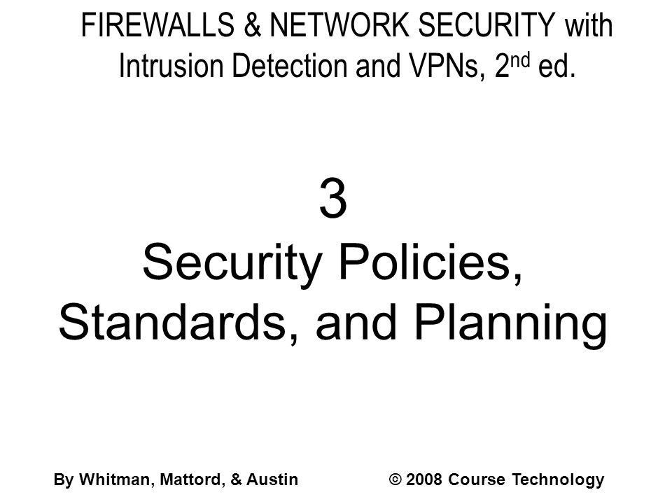 Summary  To effectively secure networks, an organization must establish functional, well-designed information security program  Information security program creation requires information security policies, standards, and practices; an information security architecture; and a detailed information security blueprint  Management must make policy the basis for all information security planning, design, and deployment in order to direct how issues are addressed and how technologies are used Slide 52Firewalls & Network Security, 2nd ed.