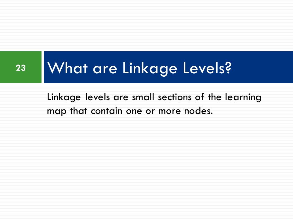 Linkage levels are small sections of the learning map that contain one or more nodes.
