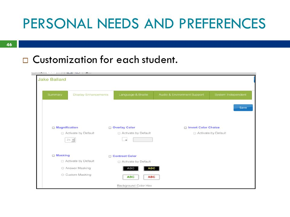 PERSONAL NEEDS AND PREFERENCES 46  Customization for each student.