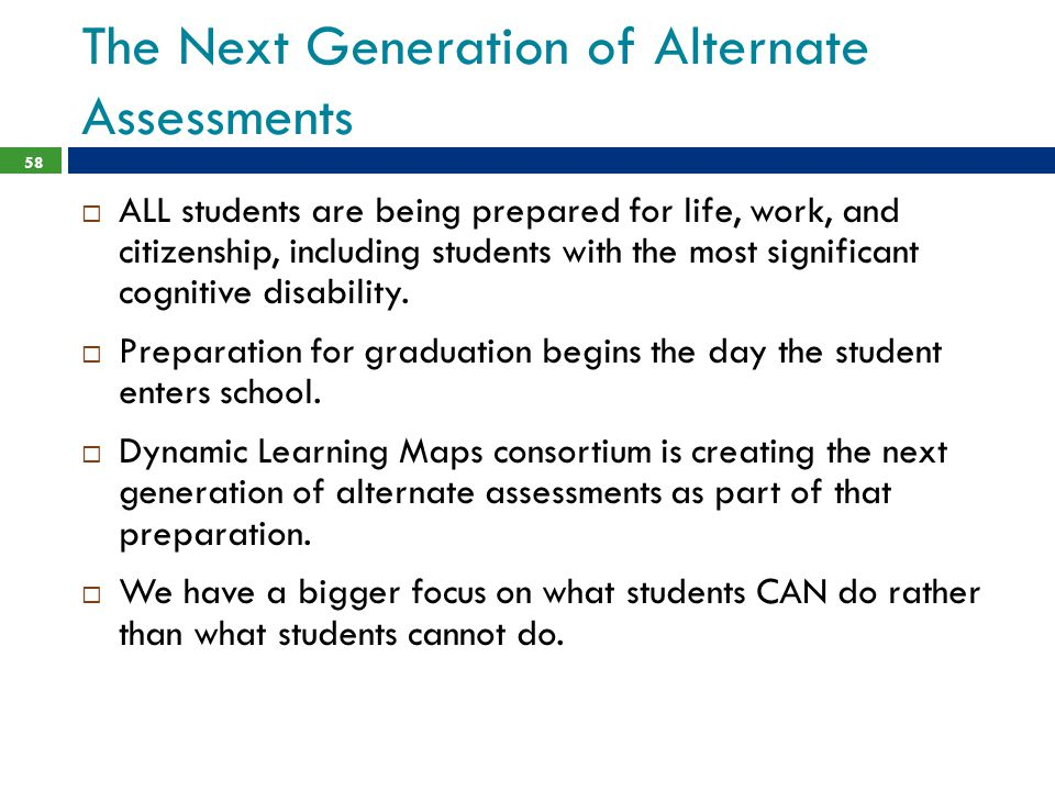 The Next Generation of Alternate Assessments  ALL students are being prepared for life, work, and citizenship, including students with the most significant cognitive disability.