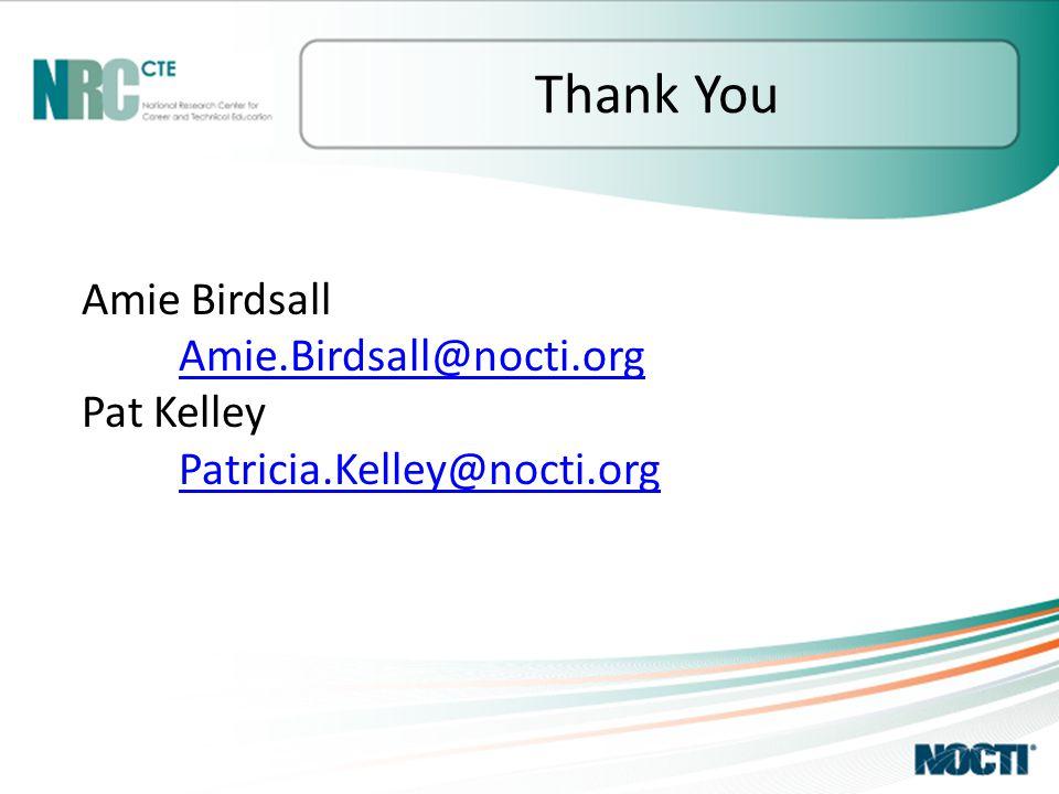Thank You Amie Birdsall Amie.Birdsall@nocti.org Pat Kelley Patricia.Kelley@nocti.org