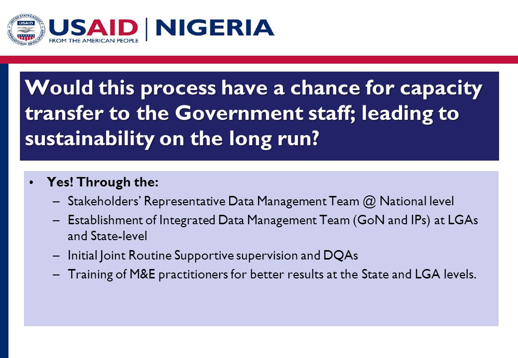 Would this process have a chance for capacity transfer to the Government staff; leading to sustainability on the long run.