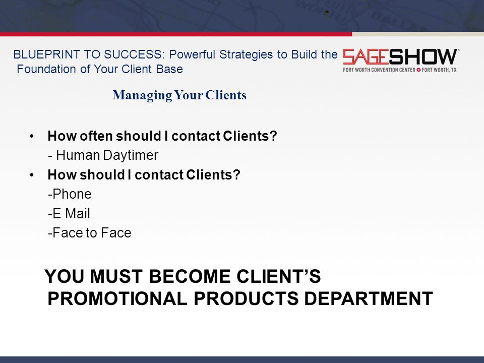 BLUEPRINT TO SUCCESS: Powerful Strategies to Build the Foundation of Your Client Base Managing Your Clients How often should I contact Clients? - Huma