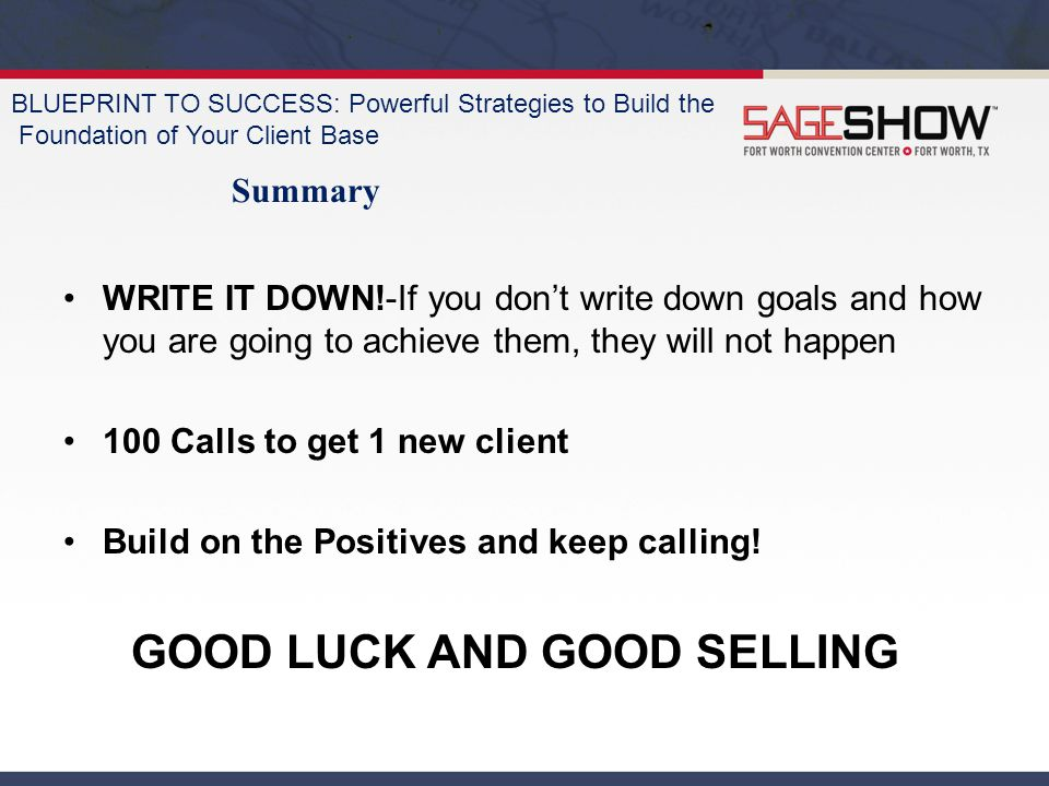 BLUEPRINT TO SUCCESS: Powerful Strategies to Build the Foundation of Your Client Base Summary WRITE IT DOWN!-If you don't write down goals and how you