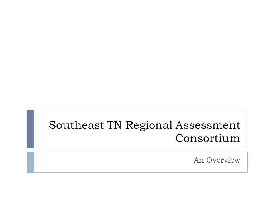 Southeast TN Regional Assessment Consortium An Overview