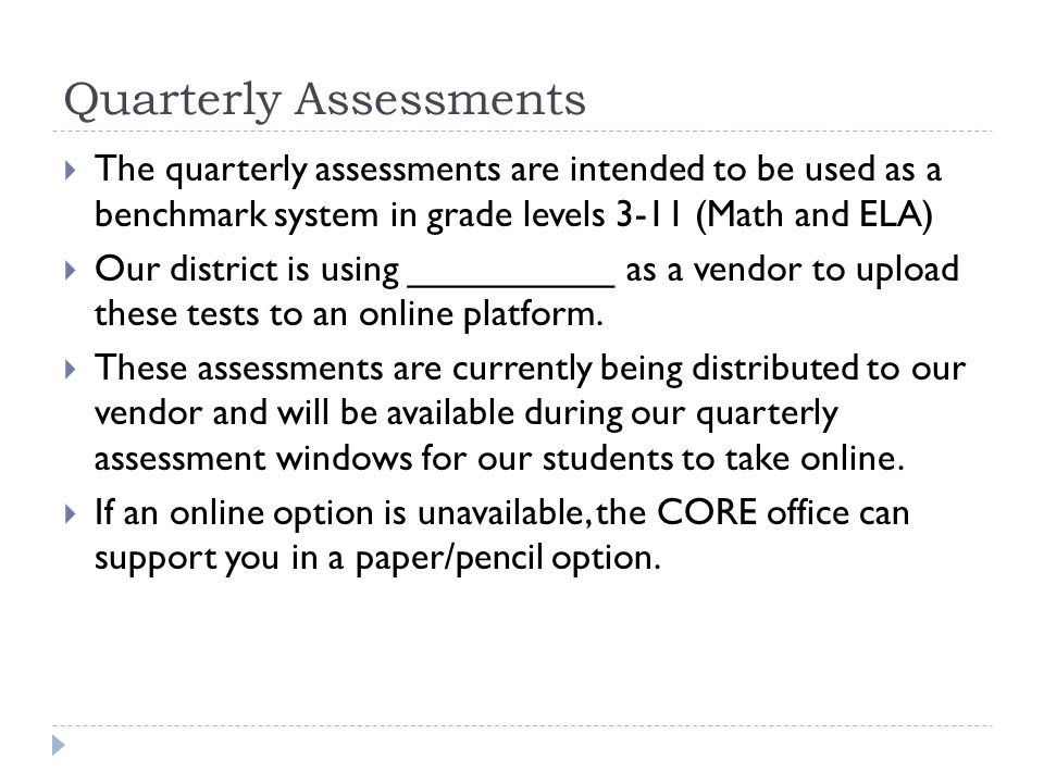  The quarterly assessments are intended to be used as a benchmark system in grade levels 3-11 (Math and ELA)  Our district is using __________ as a