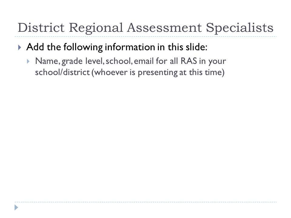 District Regional Assessment Specialists  Add the following information in this slide:  Name, grade level, school, email for all RAS in your school/