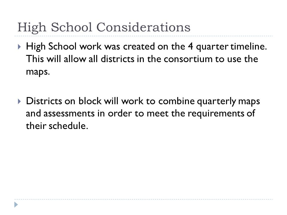High School Considerations  High School work was created on the 4 quarter timeline. This will allow all districts in the consortium to use the maps.