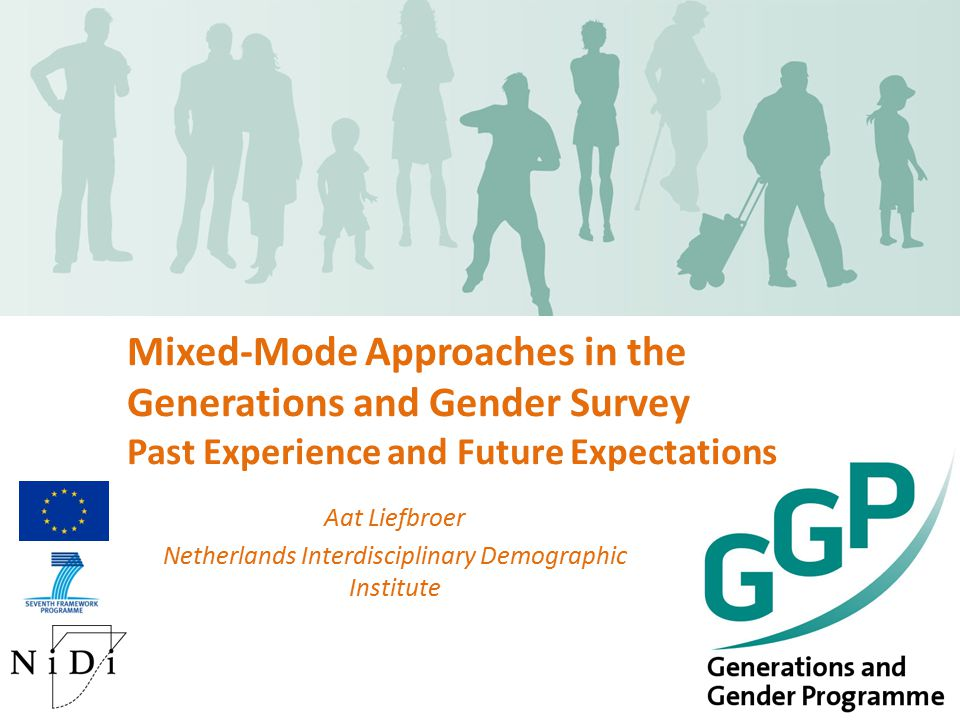 Mixed-Mode Approaches in the Generations and Gender Survey Past Experience and Future Expectations Aat Liefbroer Netherlands Interdisciplinary Demographic Institute
