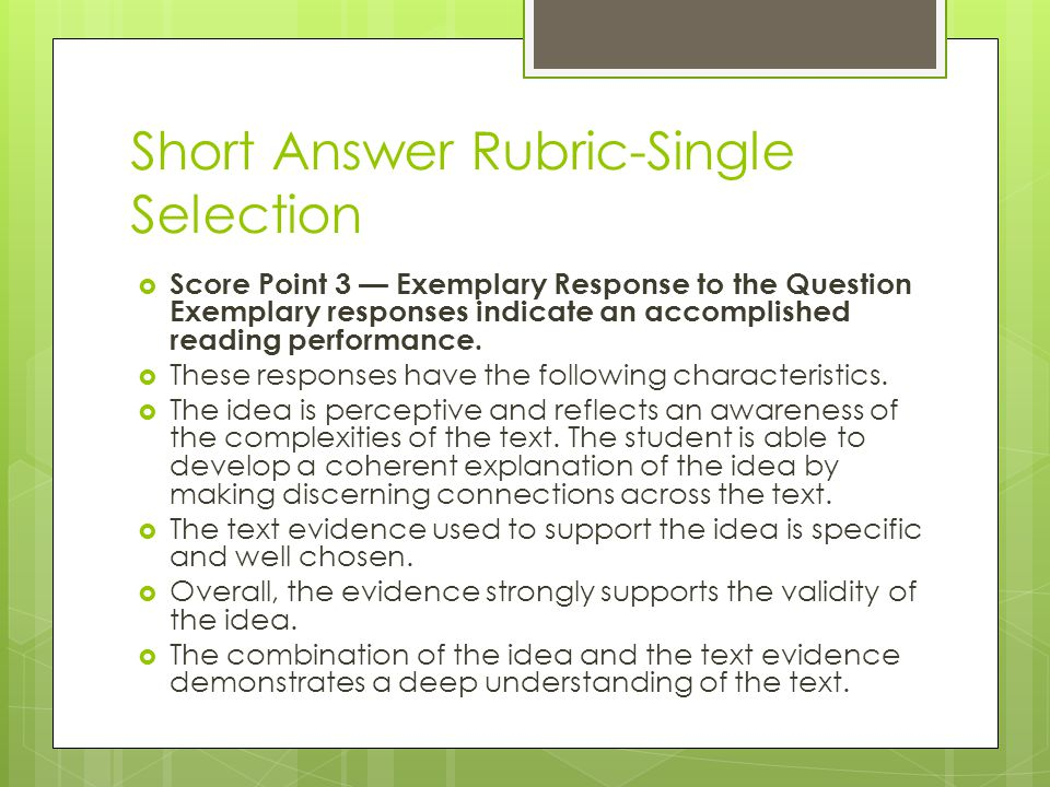 Short Answer Rubric-Single Selection  Score Point 3 — Exemplary Response to the Question Exemplary responses indicate an accomplished reading perform