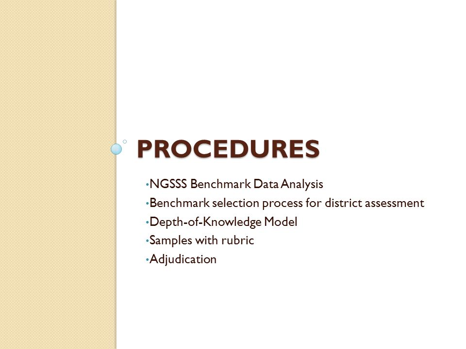 PROCEDURES NGSSS Benchmark Data Analysis Benchmark selection process for district assessment Depth-of-Knowledge Model Samples with rubric Adjudication