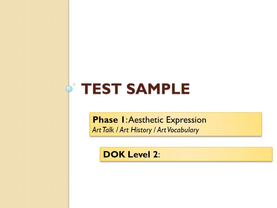 TEST SAMPLE Phase 1: Aesthetic Expression Art Talk / Art History / Art Vocabulary Phase 1: Aesthetic Expression Art Talk / Art History / Art Vocabular