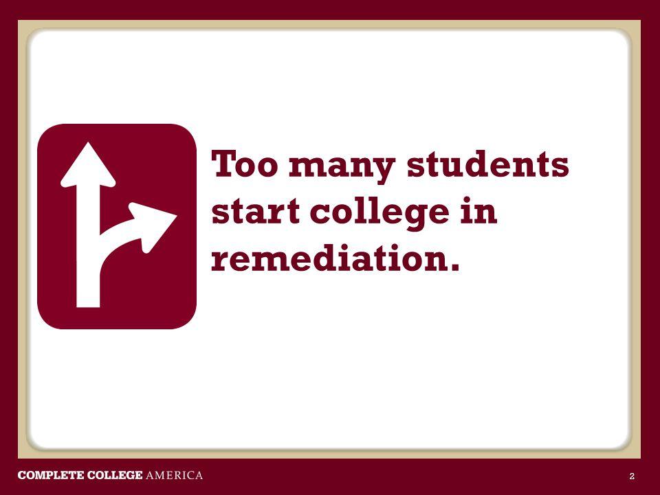 Too many entering freshmen need remediation.