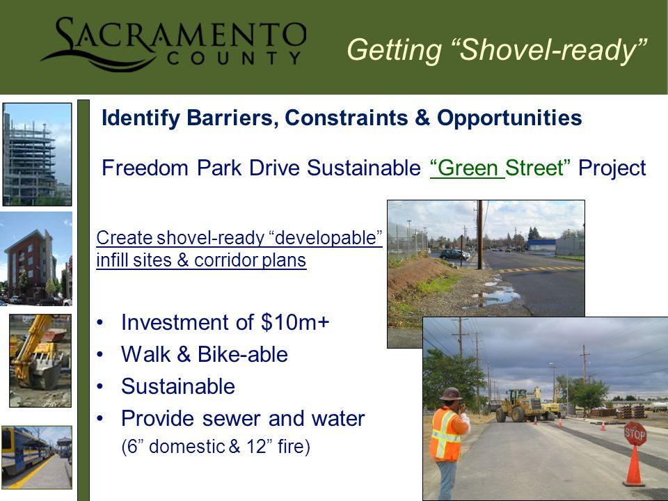 Identify Barriers, Constraints & Opportunities Freedom Park Drive Sustainable Green Street Project Getting Shovel-ready Create shovel-ready developable infill sites & corridor plans Investment of $10m+ Walk & Bike-able Sustainable Provide sewer and water (6 domestic & 12 fire)