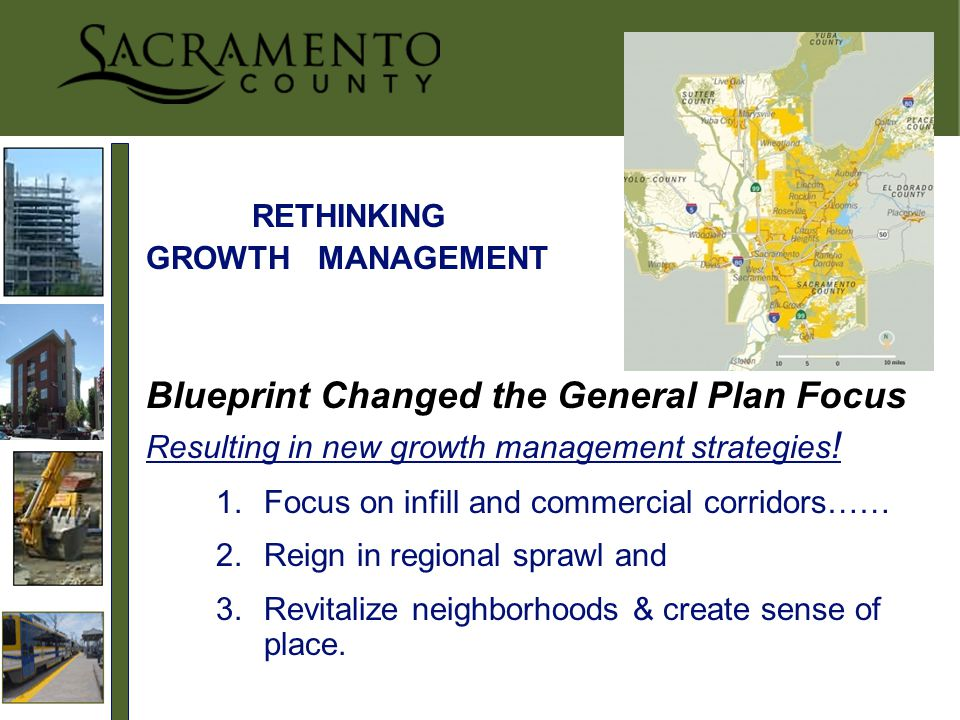 RETHINKING GROWTH MANAGEMENT Blueprint Changed the General Plan Focus Resulting in new growth management strategies .