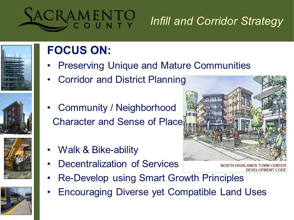 FOCUS ON: Preserving Unique and Mature Communities Corridor and District Planning Community / Neighborhood Character and Sense of Place Walk & Bike-ability Decentralization of Services Re-Develop using Smart Growth Principles Encouraging Diverse yet Compatible Land Uses Infill and Corridor Strategy