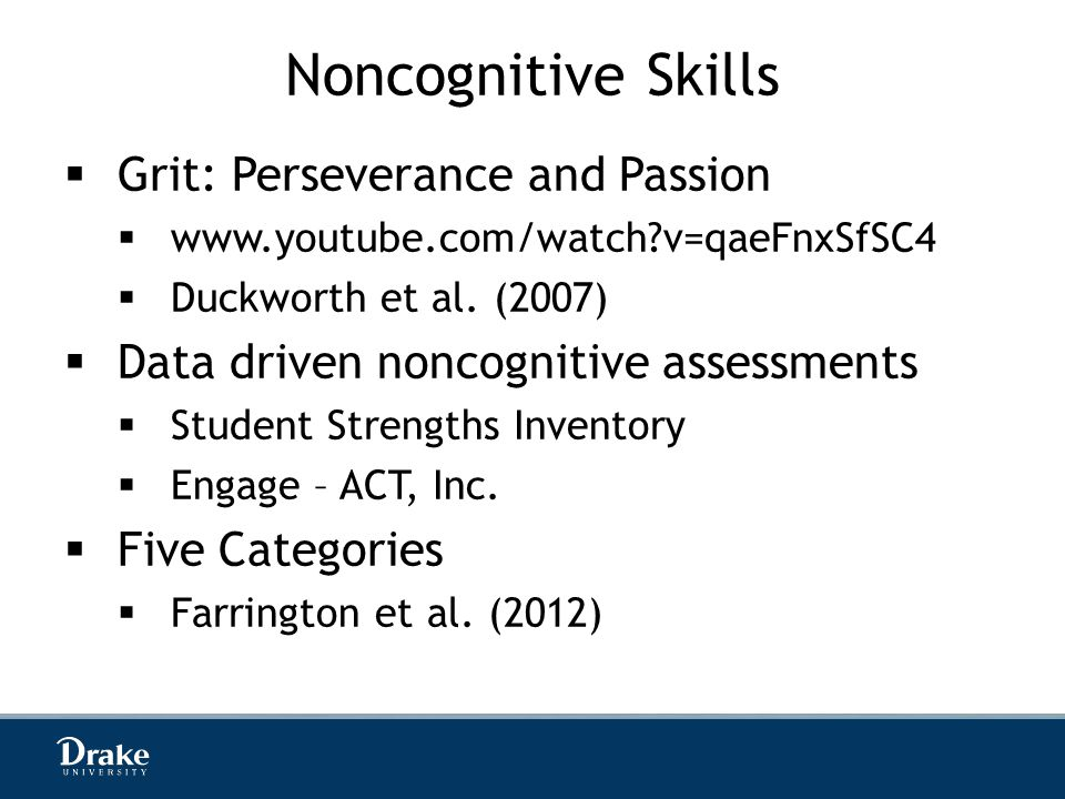 Noncognitive Skills  Grit: Perseverance and Passion  www.youtube.com/watch v=qaeFnxSfSC4  Duckworth et al.