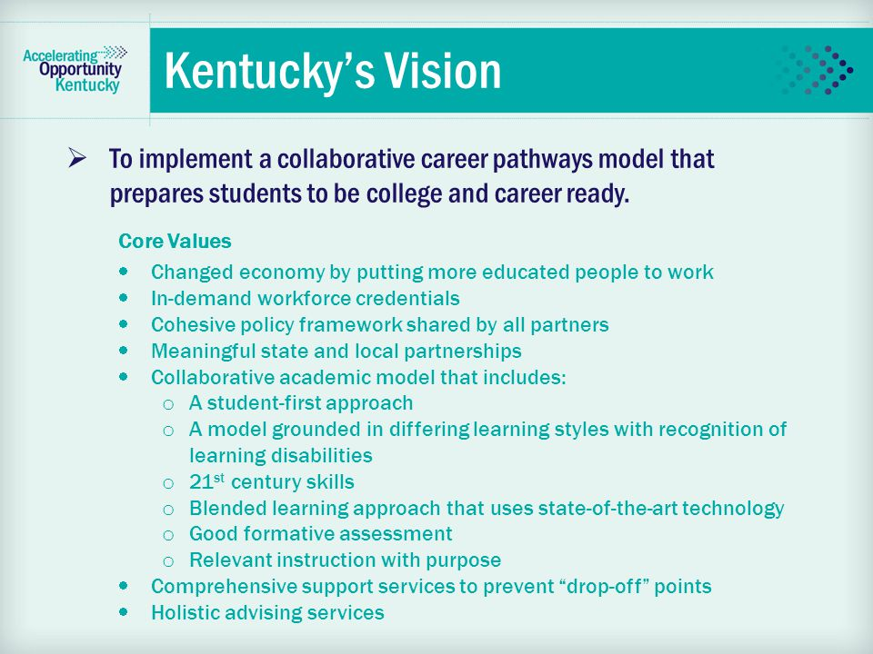 Kentucky's Commitment Accelerating Opportunity Kentucky is engaging a number of state and local partnerships to ensure more workers have the skills they need for today s good jobs through innovative educational opportunities for adults that provides a valuable credential.