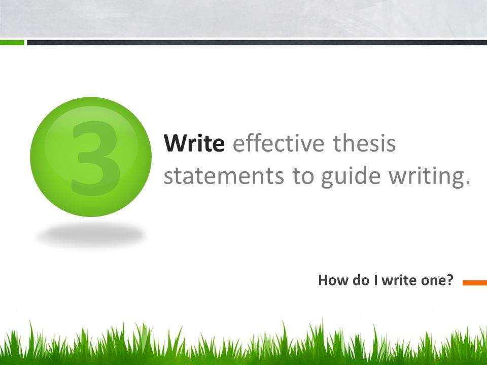 3 Write effective thesis statements to guide writing. How do I write one