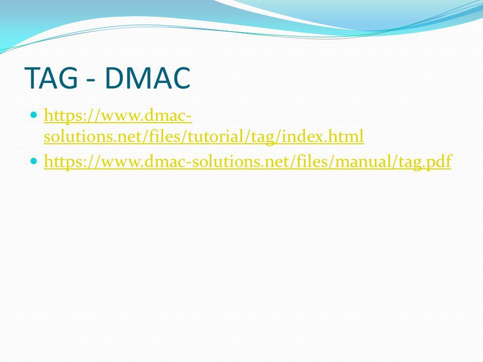TAG - DMAC https://www.dmac- solutions.net/files/tutorial/tag/index.html https://www.dmac- solutions.net/files/tutorial/tag/index.html https://www.dmac-solutions.net/files/manual/tag.pdf
