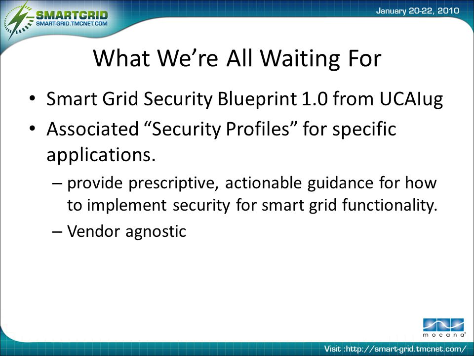 What We're All Waiting For Smart Grid Security Blueprint 1.0 from UCAIug Associated Security Profiles for specific applications.