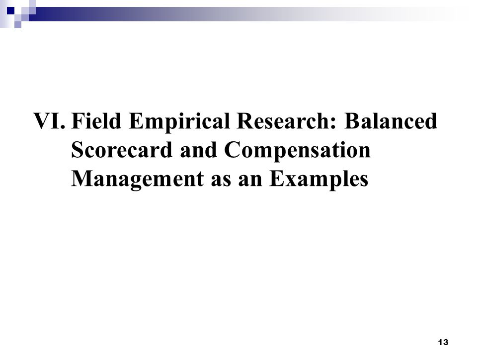 VI.Field Empirical Research: Balanced Scorecard and Compensation Management as an Examples 13
