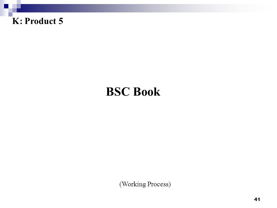 41 BSC Book K: Product 5 (Working Process)