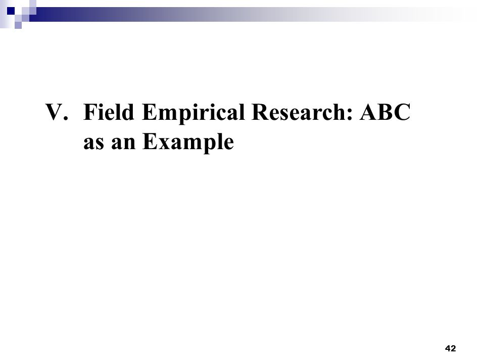 42 V.Field Empirical Research: ABC as an Example