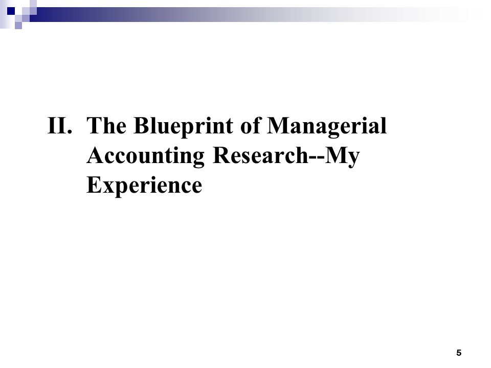 II.The Blueprint of Managerial Accounting Research--My Experience 5