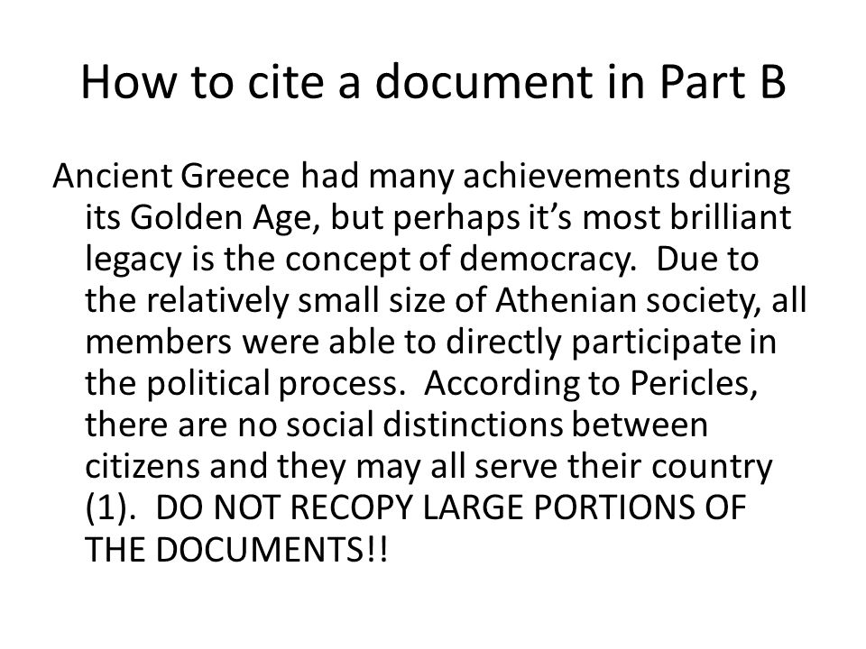 How to cite a document in Part B Ancient Greece had many achievements during its Golden Age, but perhaps it's most brilliant legacy is the concept of