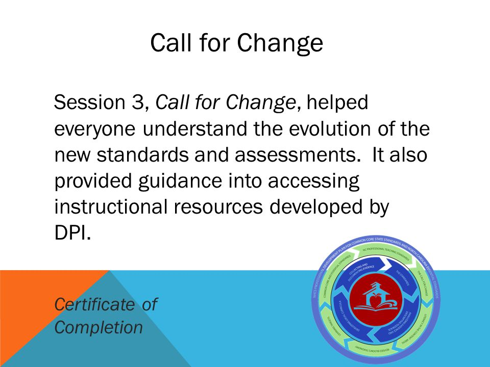 Session 3, Call for Change, helped everyone understand the evolution of the new standards and assessments. It also provided guidance into accessing in