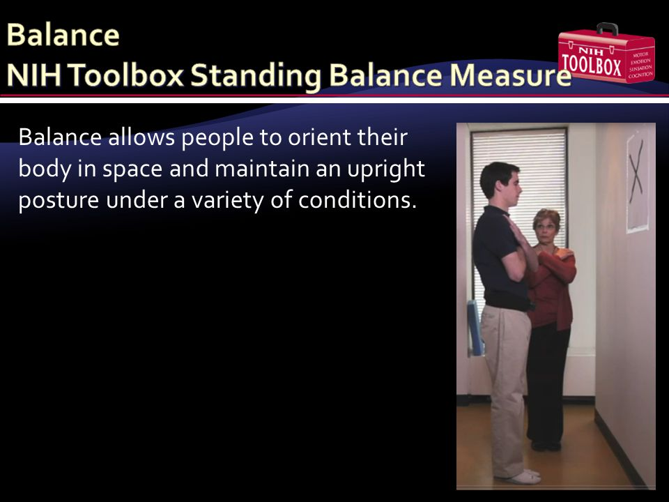 Balance allows people to orient their body in space and maintain an upright posture under a variety of conditions.