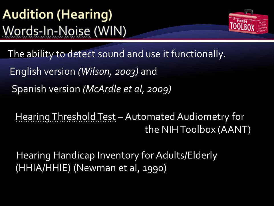 The ability to detect sound and use it functionally. English version (Wilson, 2003) and Spanish version (McArdle et al, 2009) Hearing Threshold Test –