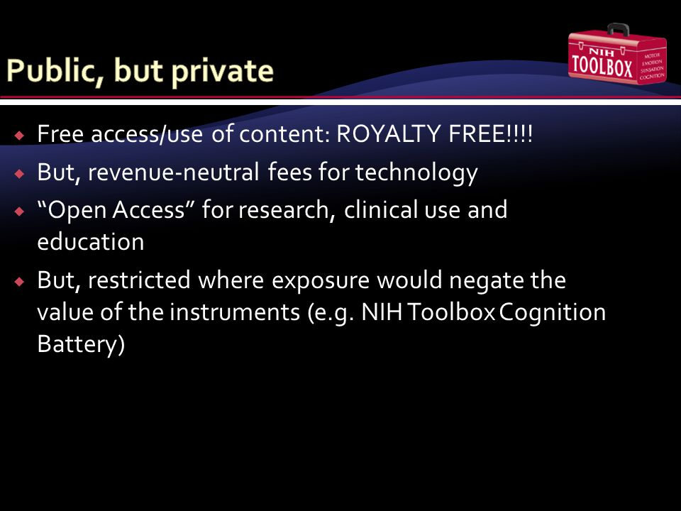 " Free access/use of content: ROYALTY FREE!!!!  But, revenue-neutral fees for technology  ""Open Access"" for research, clinical use and education  B"