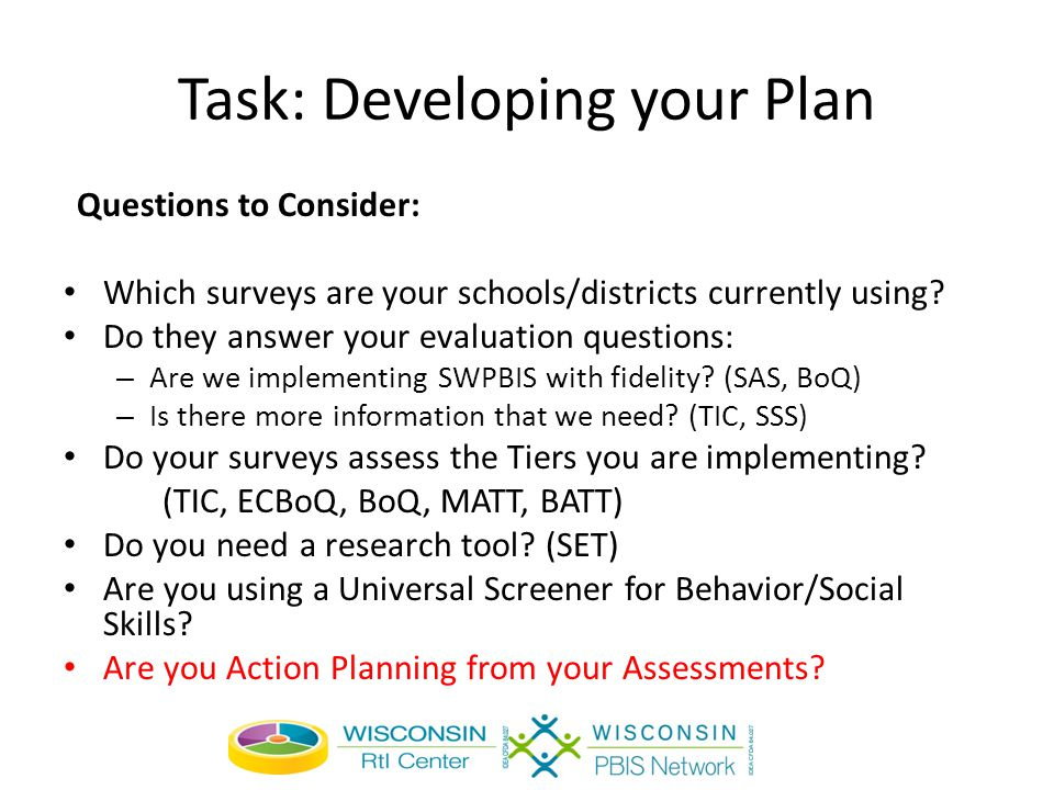 Task: Developing your Plan Questions to Consider: Which surveys are your schools/districts currently using.