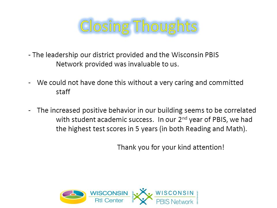 - The leadership our district provided and the Wisconsin PBIS Network provided was invaluable to us.