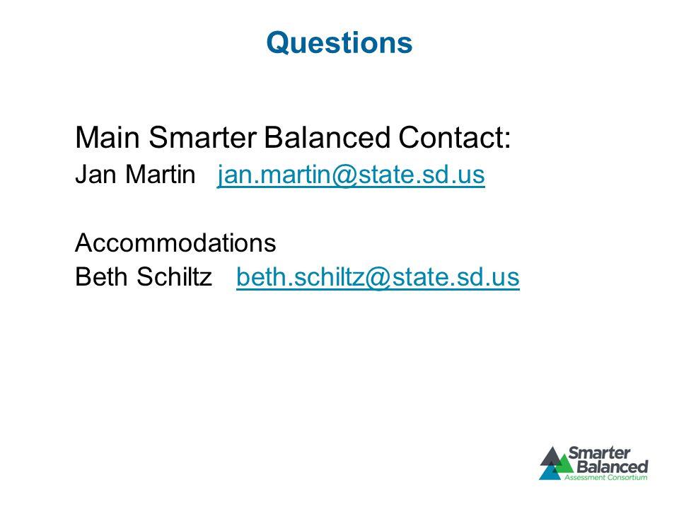 Questions Main Smarter Balanced Contact: Jan Martin jan.martin@state.sd.usjan.martin@state.sd.us Accommodations Beth Schiltz beth.schiltz@state.sd.usbeth.schiltz@state.sd.us
