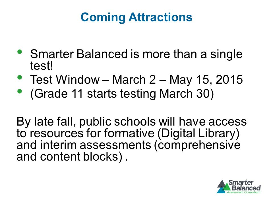 Coming Attractions Smarter Balanced is more than a single test.