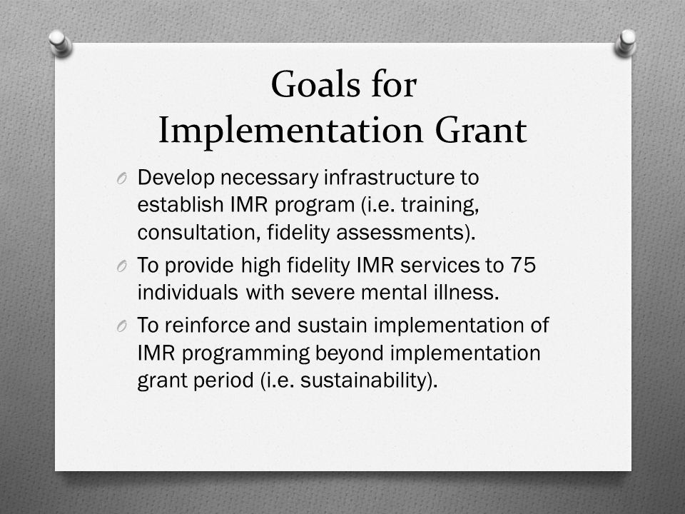 Goals for Implementation Grant O Develop necessary infrastructure to establish IMR program (i.e.
