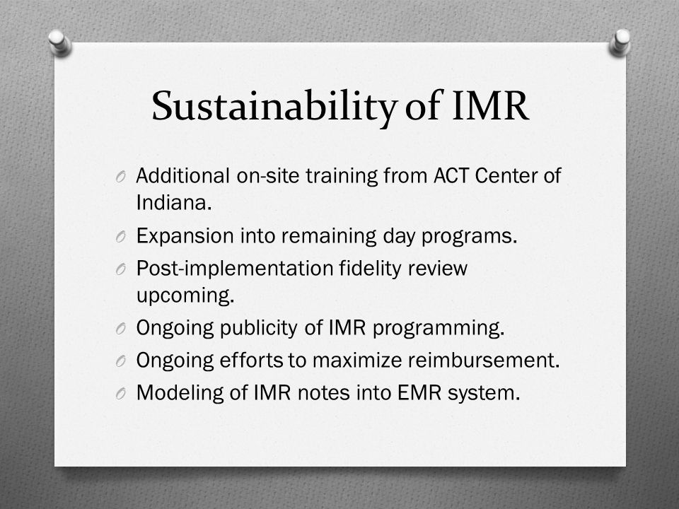 Sustainability of IMR O Additional on-site training from ACT Center of Indiana.