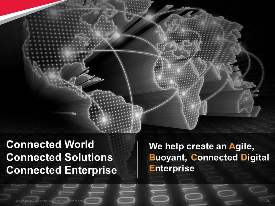 24 Copyright © 2013 Tech Mahindra.All rights reserved.