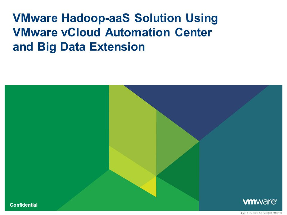 © 2011 VMware Inc. All rights reserved Confidential VMware Hadoop-aaS Solution Using VMware vCloud Automation Center and Big Data Extension